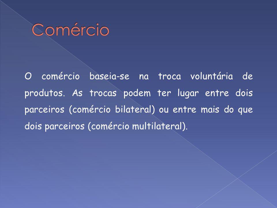 O comércio baseia-se na troca voluntária de produtos. As trocas podem ter lugar entre dois parceiros (comércio bilateral) ou entre mais do que dois pa