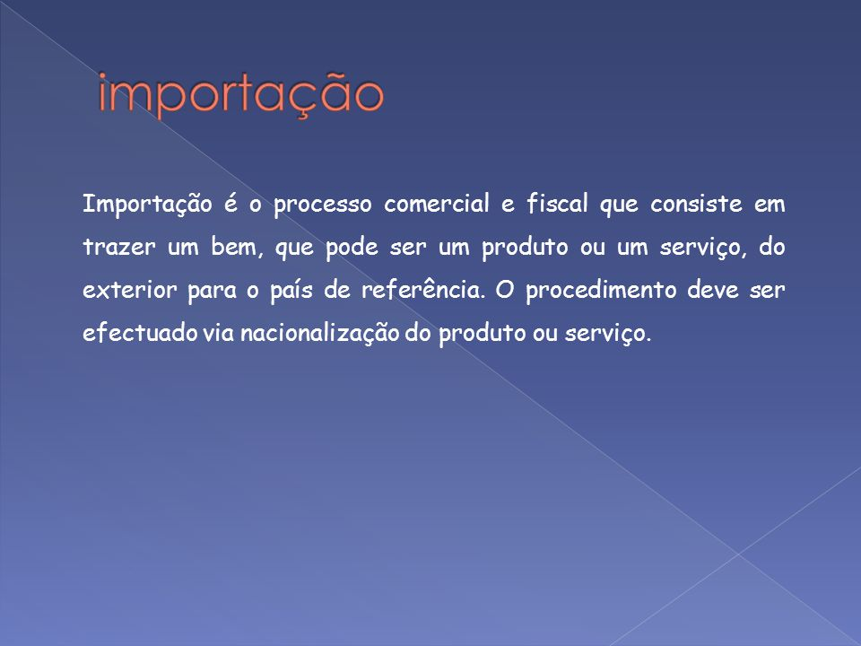 Importação é o processo comercial e fiscal que consiste em trazer um bem, que pode ser um produto ou um serviço, do exterior para o país de referência