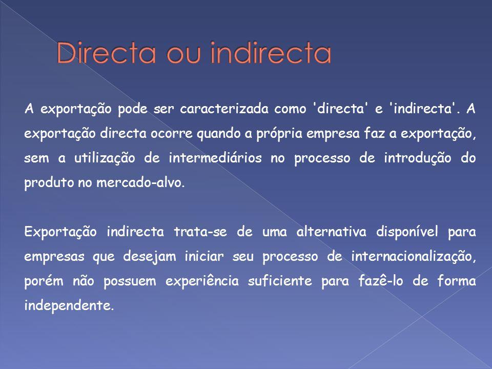 A exportação pode ser caracterizada como 'directa' e 'indirecta'. A exportação directa ocorre quando a própria empresa faz a exportação, sem a utiliza