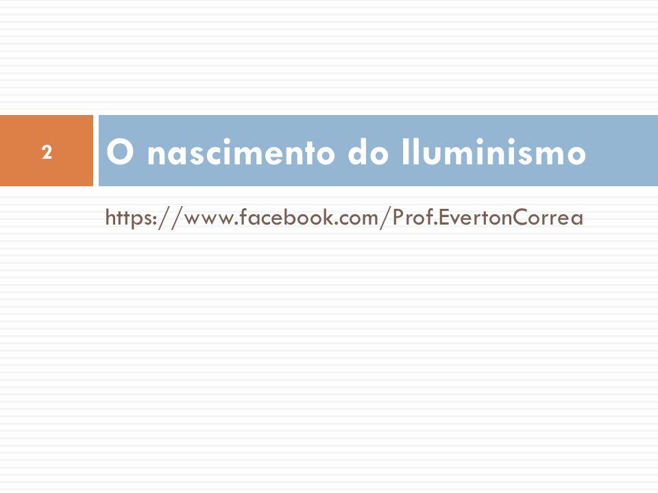 https://www.facebook.com/Prof.EvertonCorrea O nascimento do Iluminismo 2