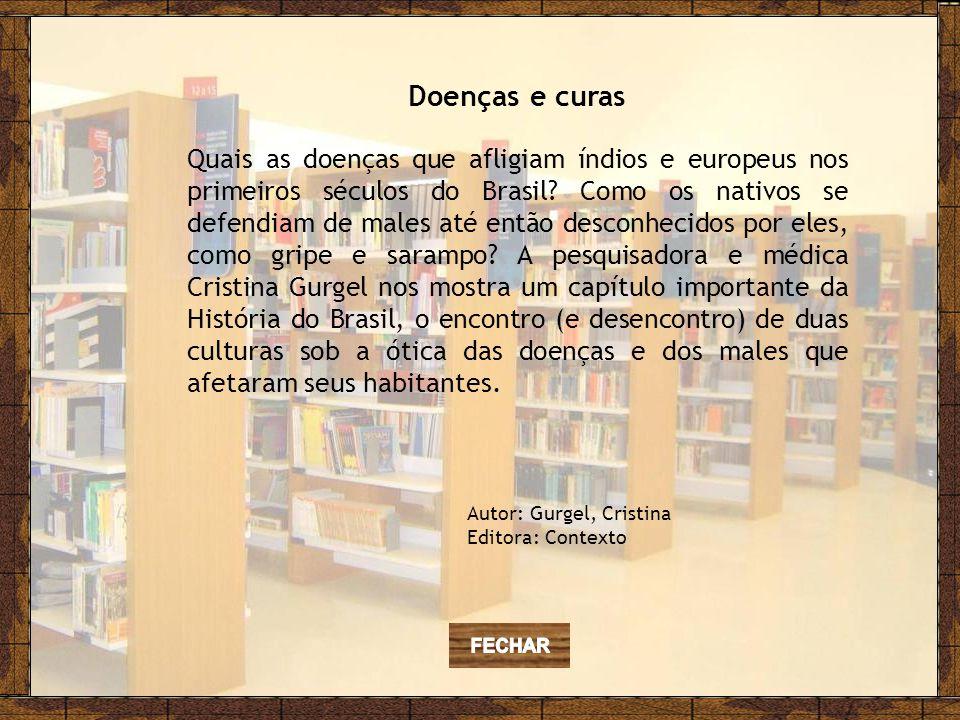 Doenças e curas Quais as doenças que afligiam índios e europeus nos primeiros séculos do Brasil.