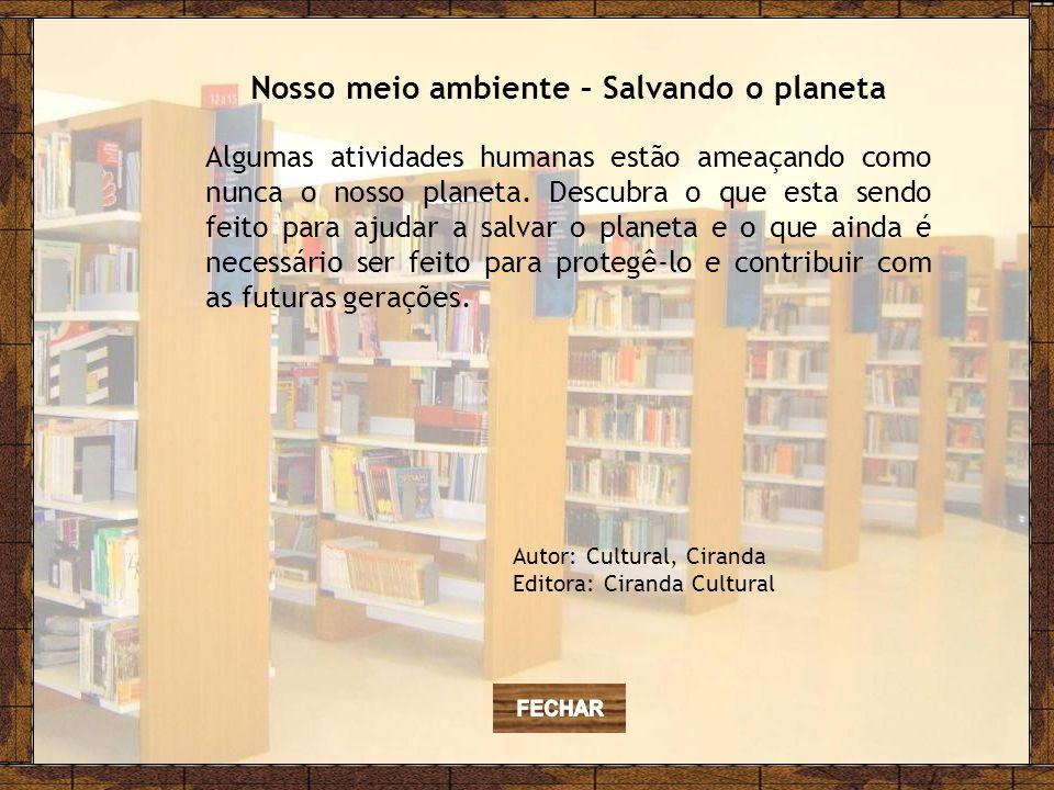 Autor: Cultural, Ciranda Editora: Ciranda Cultural Nosso meio ambiente – Salvando o planeta Algumas atividades humanas estão ameaçando como nunca o nosso planeta.