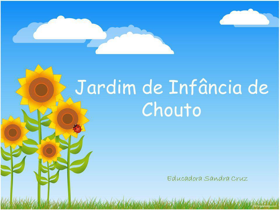 Jardim de Infância de Chouto Educadora Sandra Cruz