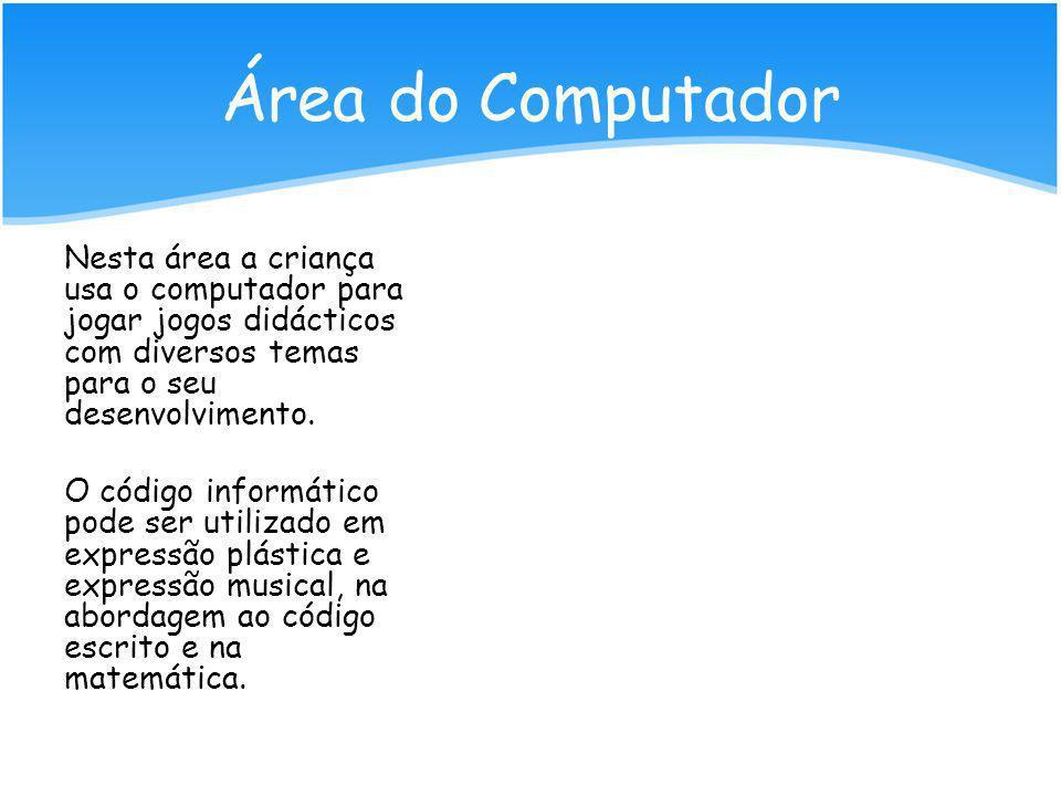 Área da Escrita Nesta área a criança tem contacto com o código escrito de uma forma informal. Brinca com letras, copia-as, faz tentativas de escrita,
