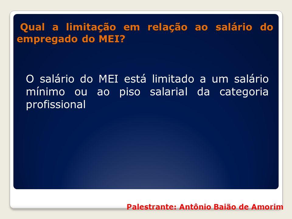 Qual a limitação em relação ao salário do empregado do MEI? Qual a limitação em relação ao salário do empregado do MEI? O salário do MEI está limitado