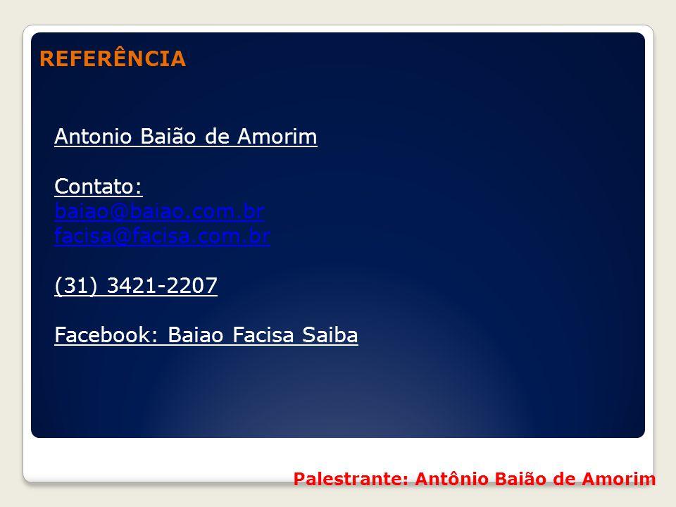 Referências Referências Antonio Baião de Amorim Contato: baiao@baiao.com.br facisa@facisa.com.br (31) 3421-2207 Facebook: Baiao Facisa Saiba Palestran
