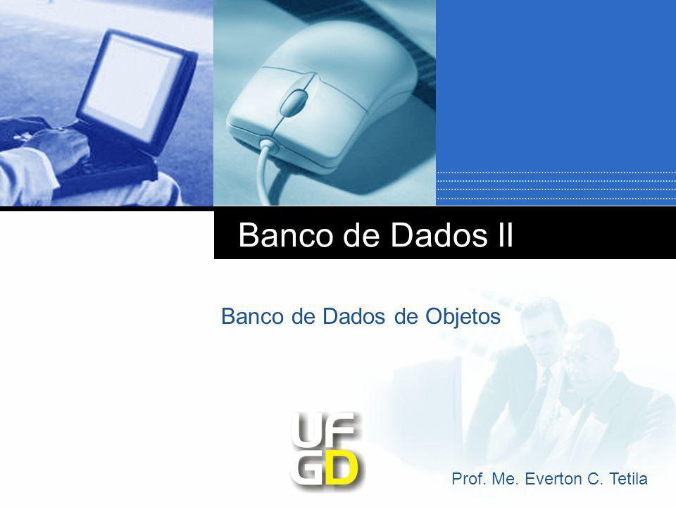 Company LOGO Banco de Dados II Banco de Dados de Objetos Prof. Me. Everton C. Tetila