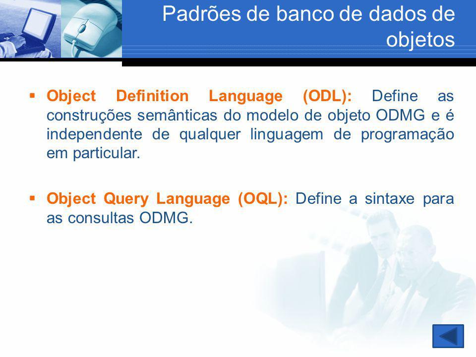 Padrões de banco de dados de objetos  Object Definition Language (ODL): Define as construções semânticas do modelo de objeto ODMG e é independente de