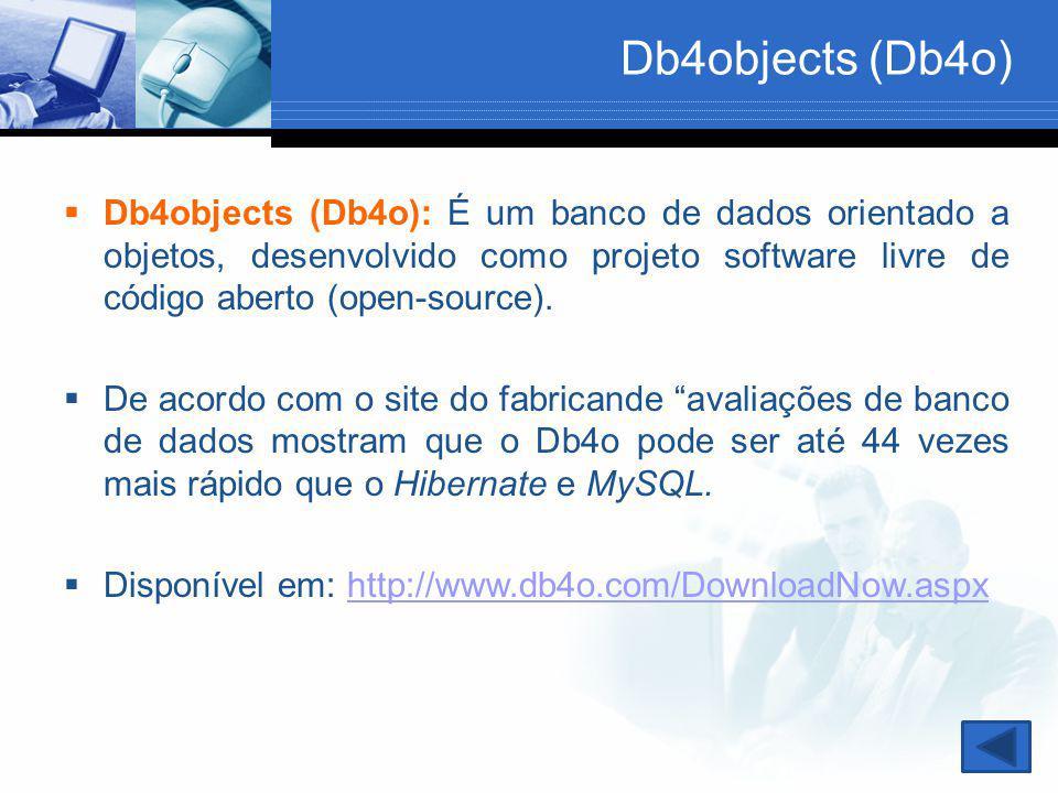 Db4objects (Db4o)  Db4objects (Db4o): É um banco de dados orientado a objetos, desenvolvido como projeto software livre de código aberto (open-source
