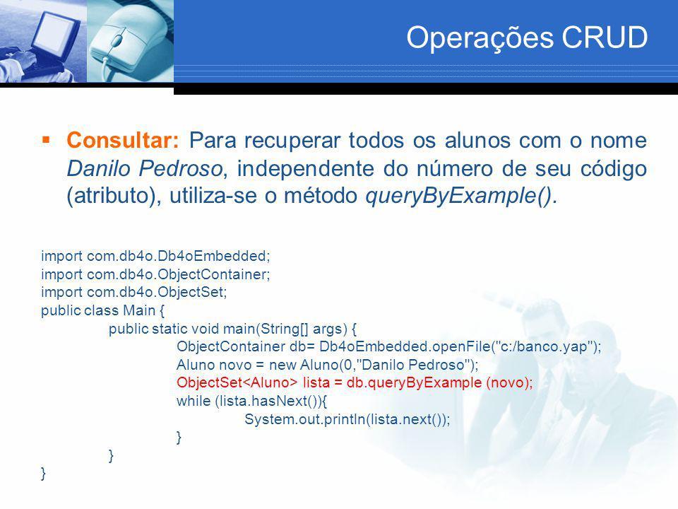 Operações CRUD  Consultar: Para recuperar todos os alunos com o nome Danilo Pedroso, independente do número de seu código (atributo), utiliza-se o mé