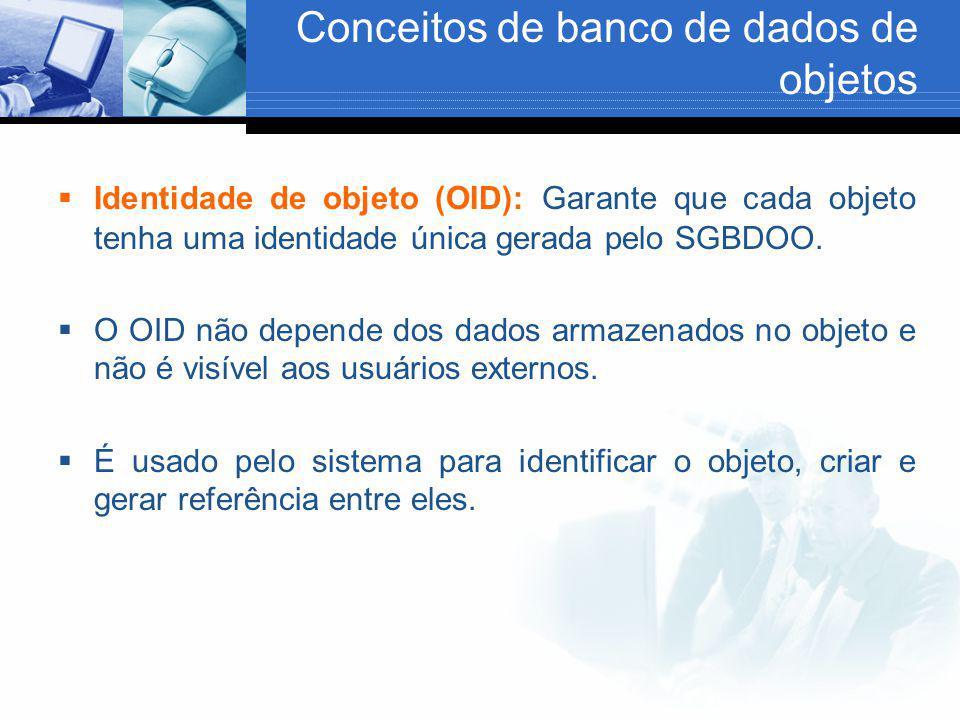 Conceitos de banco de dados de objetos  Identidade de objeto (OID): Garante que cada objeto tenha uma identidade única gerada pelo SGBDOO.  O OID nã