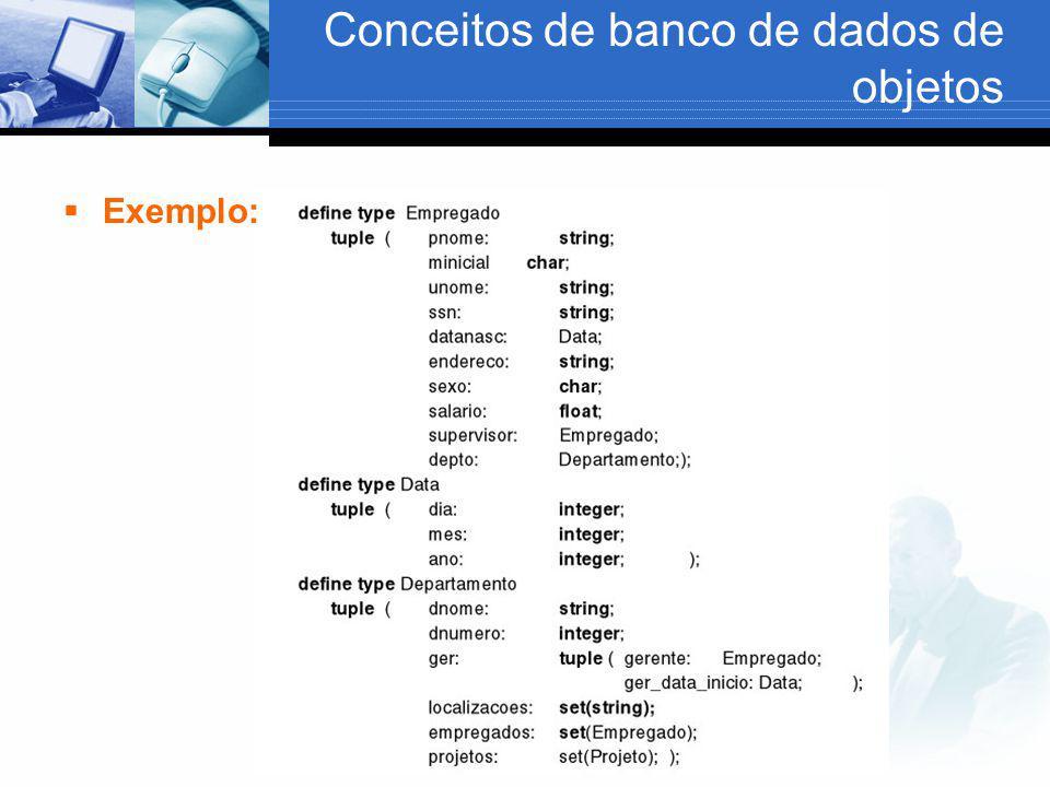 Conceitos de banco de dados de objetos  Encapsulamento de operações: Este conceito é aplicado separando os atributos em visíveis e ocultos.