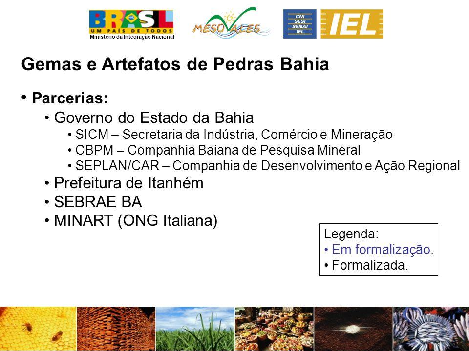 Ministério da Integração Nacional Gemas e Artefatos de PedrasBahia Parcerias: Governo do Estado da Bahia SICM – Secretaria da Indústria, Comércio e Mi