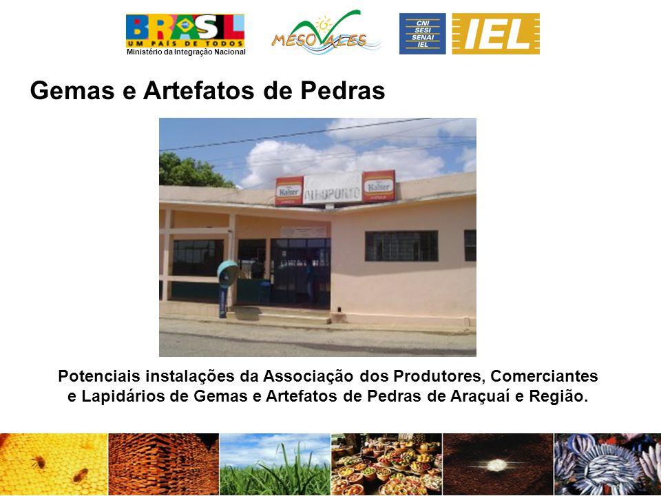Ministério da Integração Nacional Gemas e Artefatos de Pedras Potenciais instalações da Associação dos Produtores, Comerciantes e Lapidários de Gemas e Artefatos de Pedras de Araçuaí e Região.
