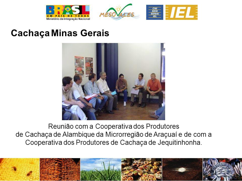 Ministério da Integração Nacional CachaçaMinas Gerais Reunião com a Cooperativa dos Produtores de Cachaça de Alambique da Microrregião de Araçuaí e de com a Cooperativa dos Produtores de Cachaça de Jequitinhonha.
