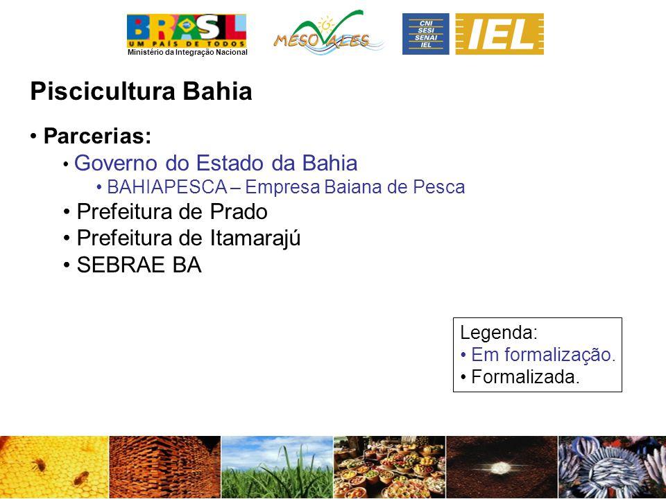 Ministério da Integração Nacional PisciculturaBahia Parcerias: Governo do Estado da Bahia BAHIAPESCA – Empresa Baiana de Pesca Prefeitura de Prado Pre