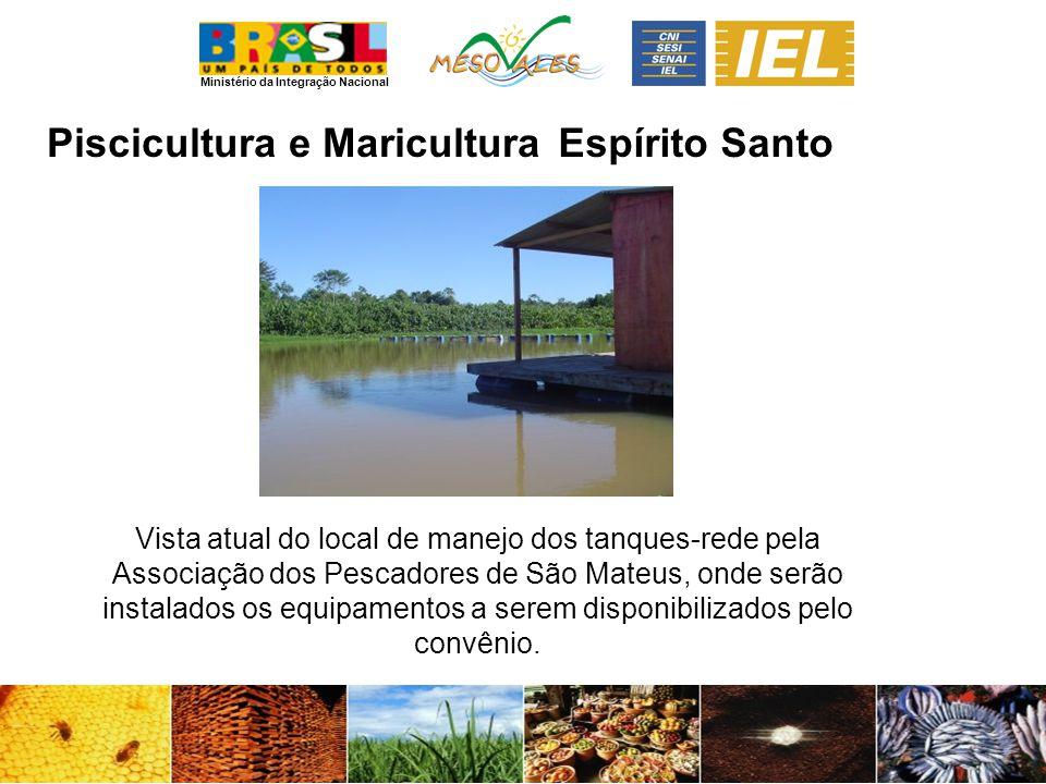 Ministério da Integração Nacional Espírito Santo Vista atual do local de manejo dos tanques-rede pela Associação dos Pescadores de São Mateus, onde serão instalados os equipamentos a serem disponibilizados pelo convênio.