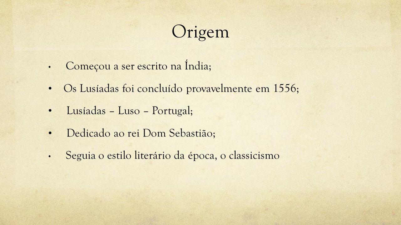 Origem Começou a ser escrito na Índia; Os Lusíadas foi concluído provavelmente em 1556; Lusíadas – Luso – Portugal; Dedicado ao rei Dom Sebastião; Seg