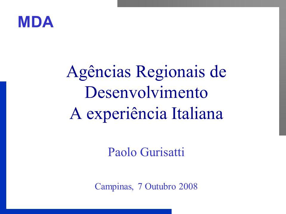 MDA Tipos de Agências Na experiência Italiana se encontram três tipos de Agências (cujos objetivos são diferentes): Agência Regional de Desenvolvimento como estrutura de fomento/governo local/regional Agência Local de planejamento infra-estrutural Agência Especializada em Serviços Técnicos e Cognitivos (Scaffold – Andaime)