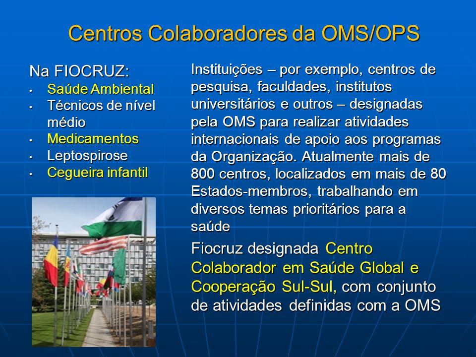 Centros Colaboradores da OMS/OPS Instituições – por exemplo, centros de pesquisa, faculdades, institutos universitários e outros – designadas pela OMS