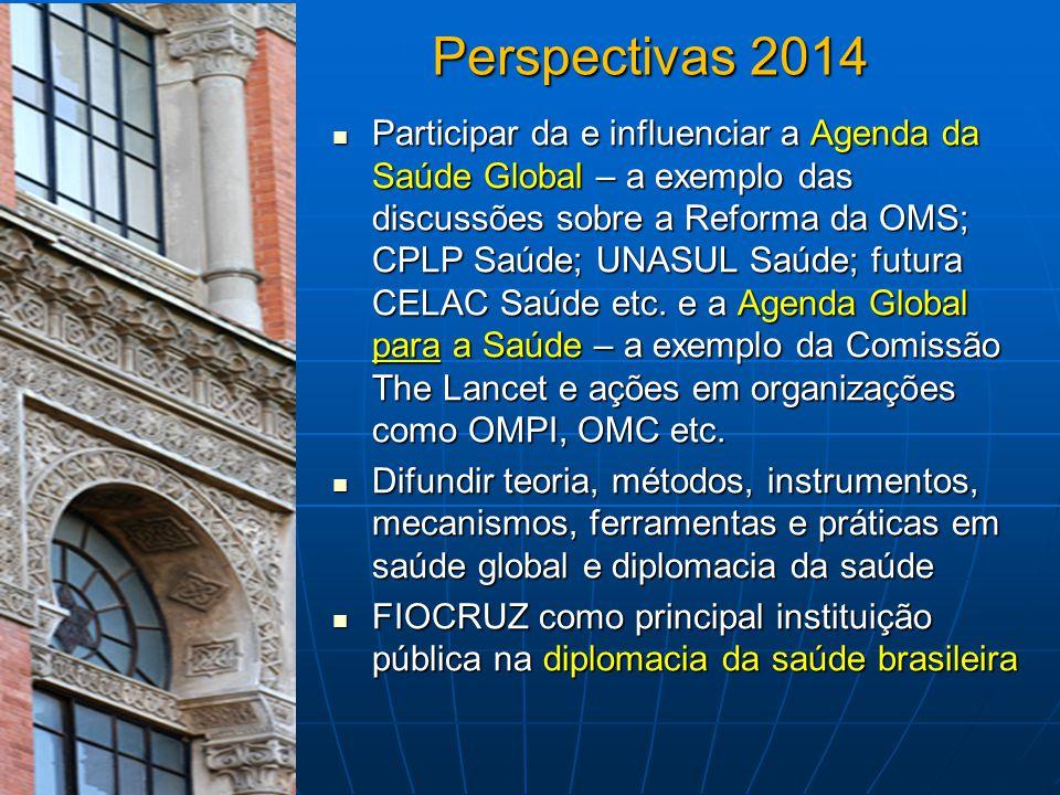 Perspectivas 2014 Participar da e influenciar a Agenda da Saúde Global – a exemplo das discussões sobre a Reforma da OMS; CPLP Saúde; UNASUL Saúde; fu