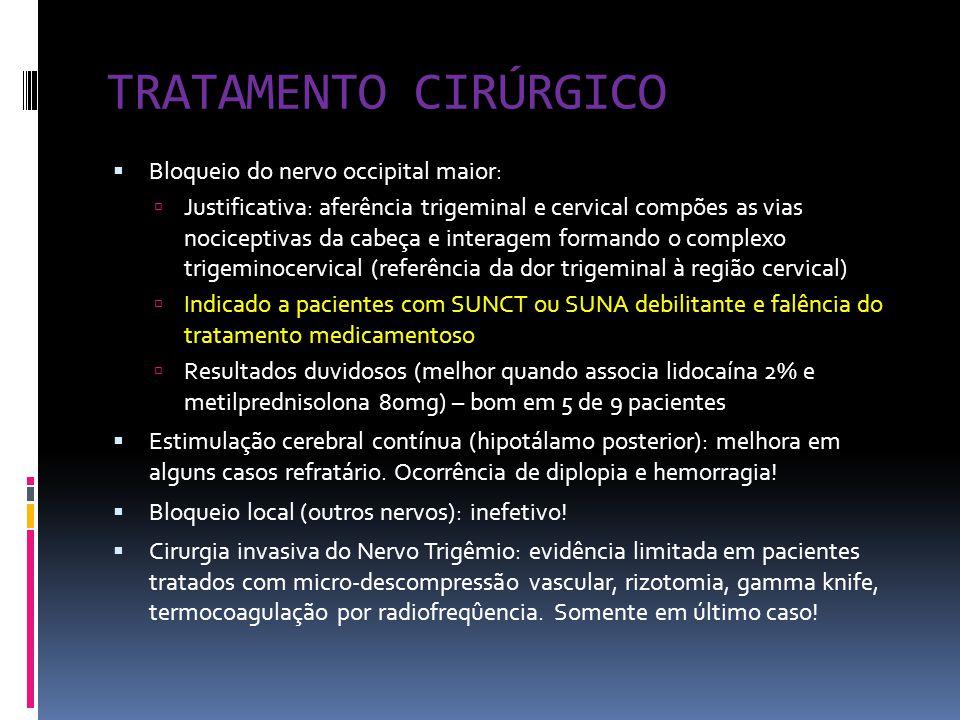 TRATAMENTO CIRÚRGICO  Bloqueio do nervo occipital maior:  Justificativa: aferência trigeminal e cervical compões as vias nociceptivas da cabeça e in