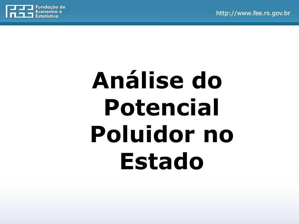 http://www.fee.rs.gov.br Análise do Potencial Poluidor no Estado