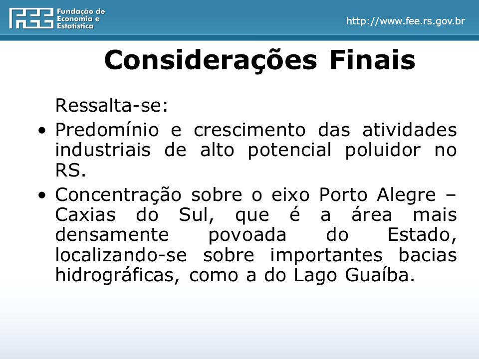http://www.fee.rs.gov.br Considerações Finais Ressalta-se: Predomínio e crescimento das atividades industriais de alto potencial poluidor no RS.