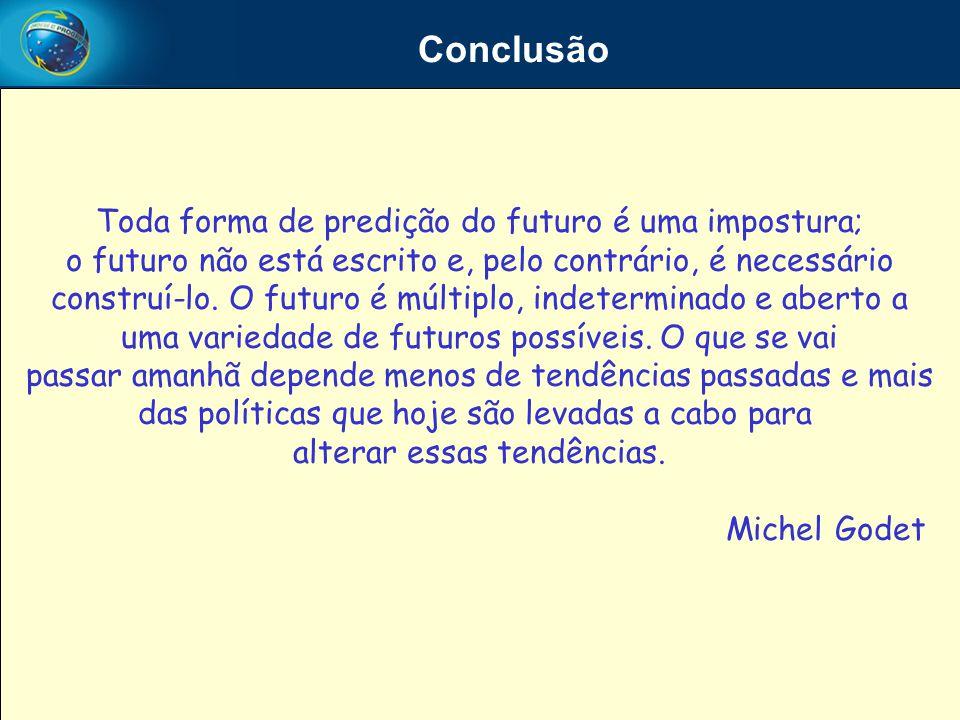 Conclusão Toda forma de predição do futuro é uma impostura; o futuro não está escrito e, pelo contrário, é necessário construí-lo. O futuro é múltiplo