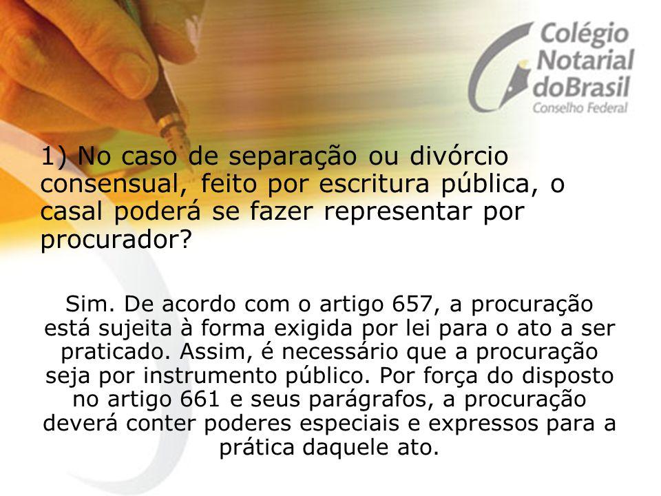 1) No caso de separação ou divórcio consensual, feito por escritura pública, o casal poderá se fazer representar por procurador? Sim. De acordo com o