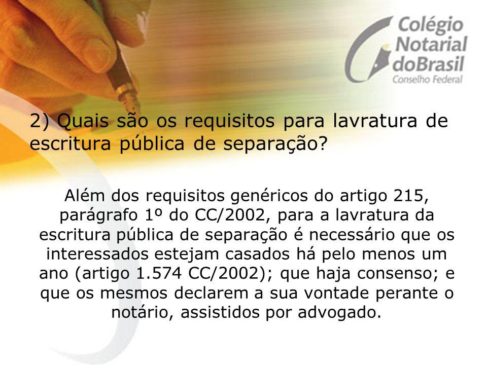 2) Quais são os requisitos para lavratura de escritura pública de separação? Além dos requisitos genéricos do artigo 215, parágrafo 1º do CC/2002, par