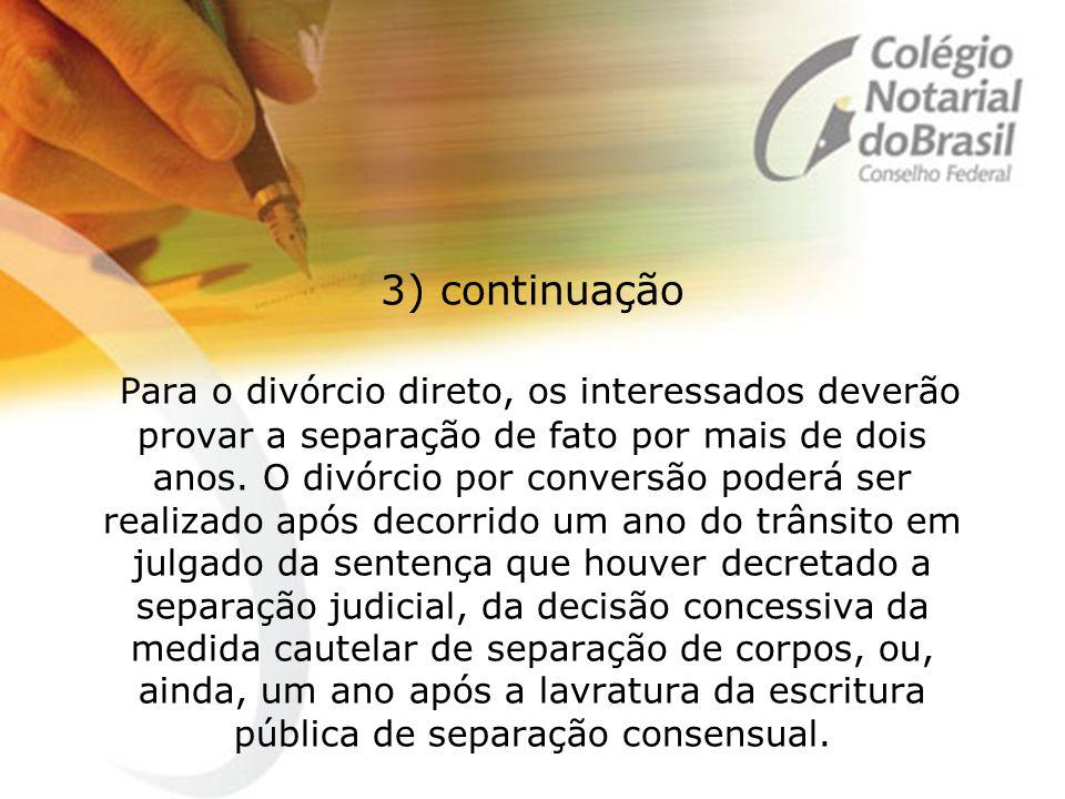 3) continuação Para o divórcio direto, os interessados deverão provar a separação de fato por mais de dois anos. O divórcio por conversão poderá ser r