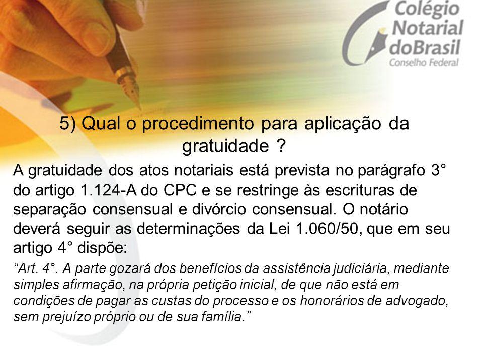 5) Qual o procedimento para aplicação da gratuidade ? A gratuidade dos atos notariais está prevista no parágrafo 3° do artigo 1.124-A do CPC e se rest