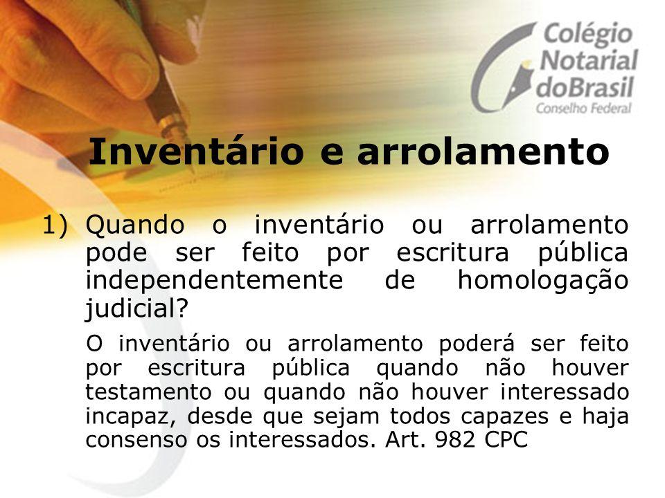 Inventário e arrolamento 1)Quando o inventário ou arrolamento pode ser feito por escritura pública independentemente de homologação judicial? O invent
