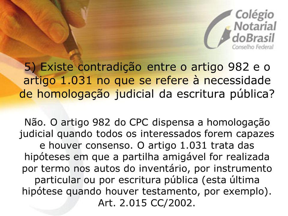 5) Existe contradição entre o artigo 982 e o artigo 1.031 no que se refere à necessidade de homologação judicial da escritura pública? Não. O artigo 9
