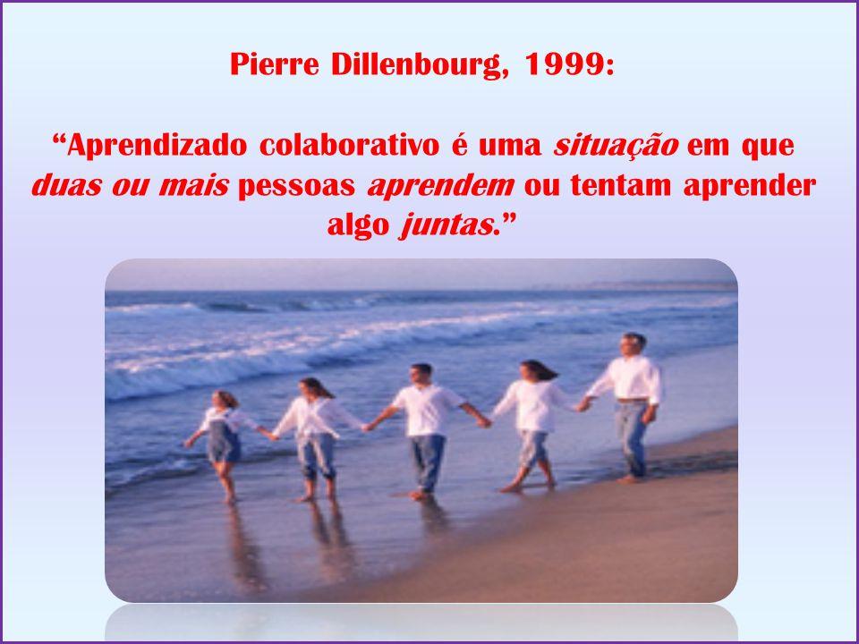 """Pierre Dillenbourg, 1999: """"Aprendizado colaborativo é uma situação em que duas ou mais pessoas aprendem ou tentam aprender algo juntas."""""""