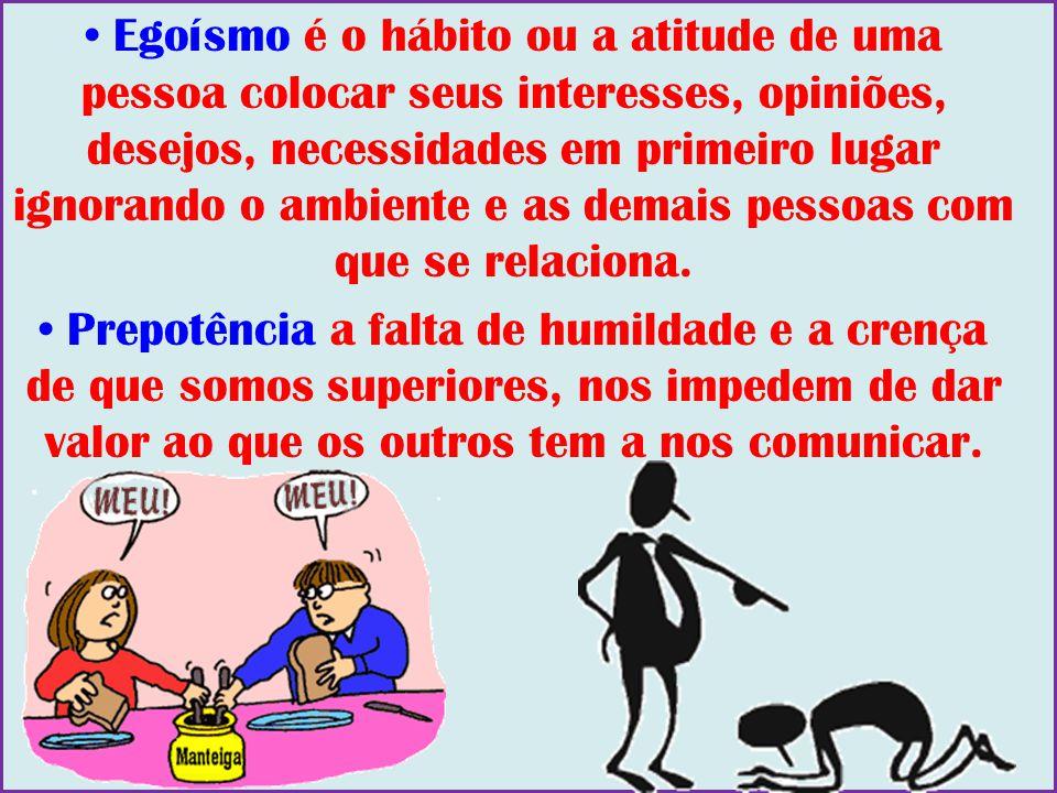 Egoísmo é o hábito ou a atitude de uma pessoa colocar seus interesses, opiniões, desejos, necessidades em primeiro lugar ignorando o ambiente e as dem