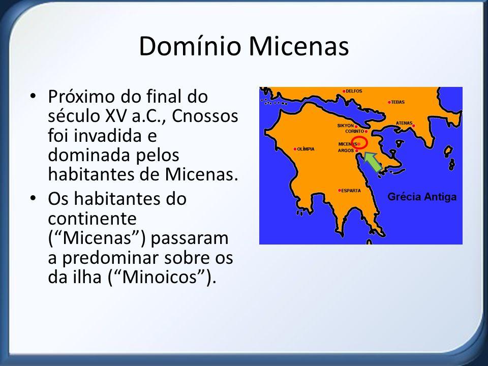 Domínio Micenas Próximo do final do século XV a.C., Cnossos foi invadida e dominada pelos habitantes de Micenas.