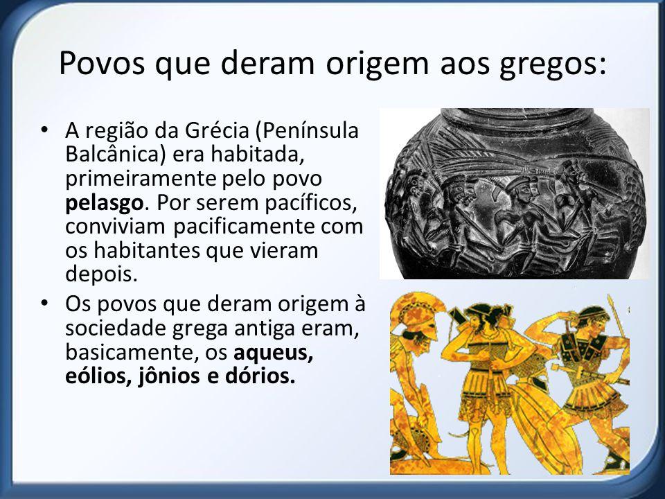 Povos que deram origem aos gregos: A região da Grécia (Península Balcânica) era habitada, primeiramente pelo povo pelasgo.
