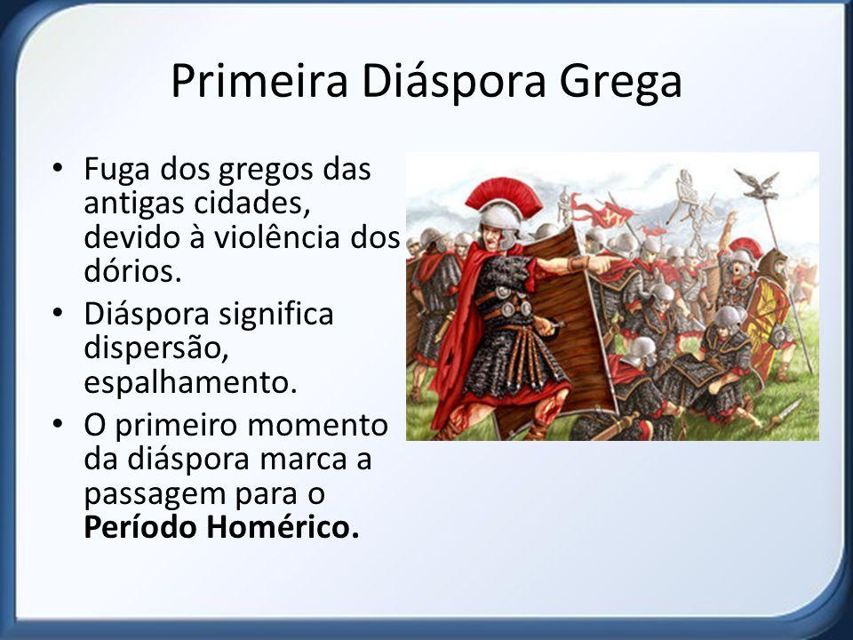 Primeira Diáspora Grega Fuga dos gregos das antigas cidades, devido à violência dos dórios.