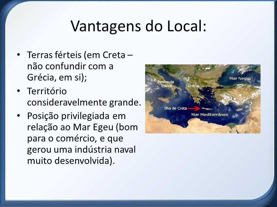 Vantagens do Local: Terras férteis (em Creta – não confundir com a Grécia, em si); Território consideravelmente grande.