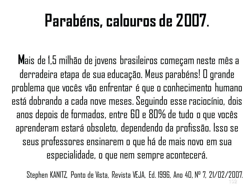 102 Parabéns, calouros de 2007.