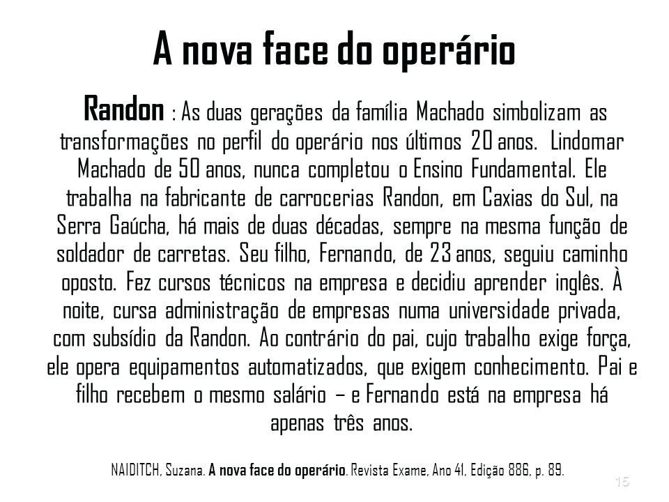 15 A nova face do operário Randon : As duas gerações da família Machado simbolizam as transformações no perfil do operário nos últimos 20 anos.