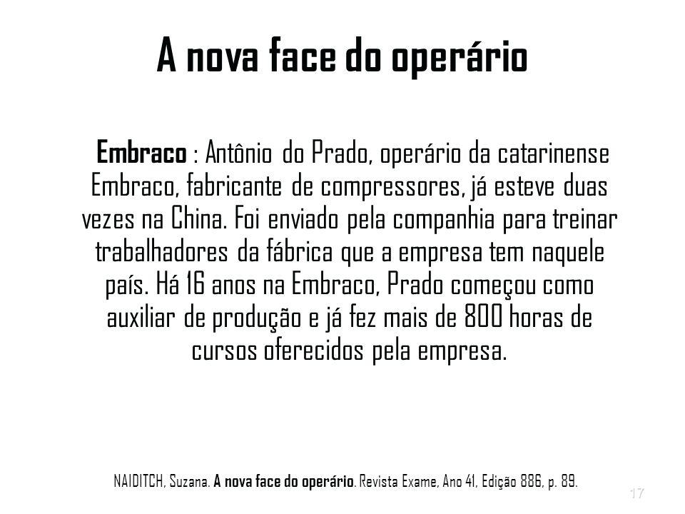 17 A nova face do operário Embraco : Antônio do Prado, operário da catarinense Embraco, fabricante de compressores, já esteve duas vezes na China.