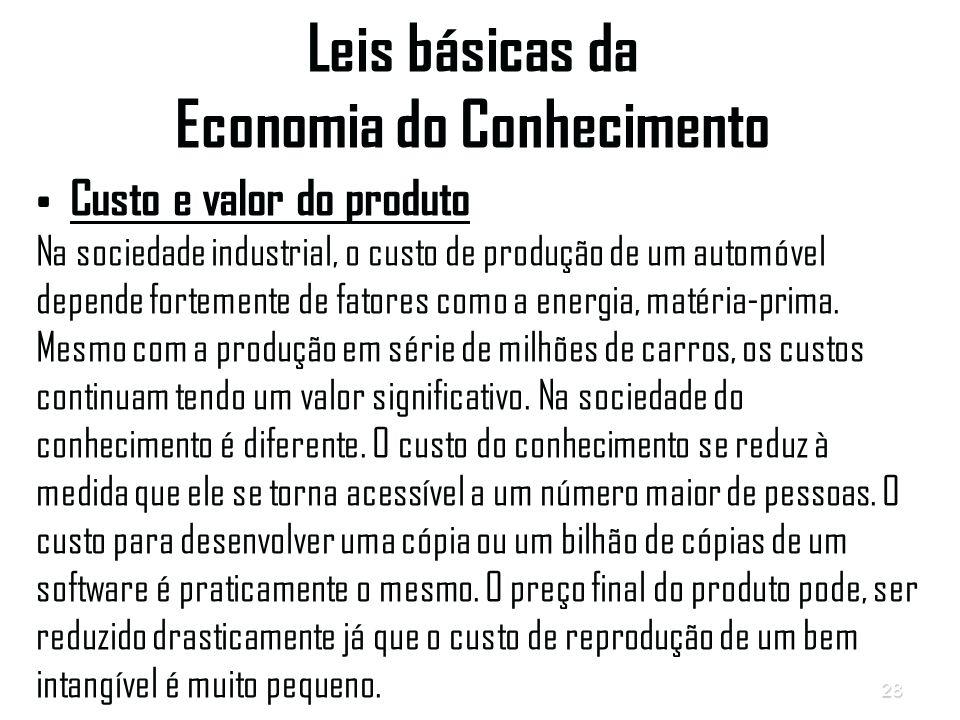 28 Leis básicas da Economia do Conhecimento Custo e valor do produto Na sociedade industrial, o custo de produção de um automóvel depende fortemente de fatores como a energia, matéria-prima.