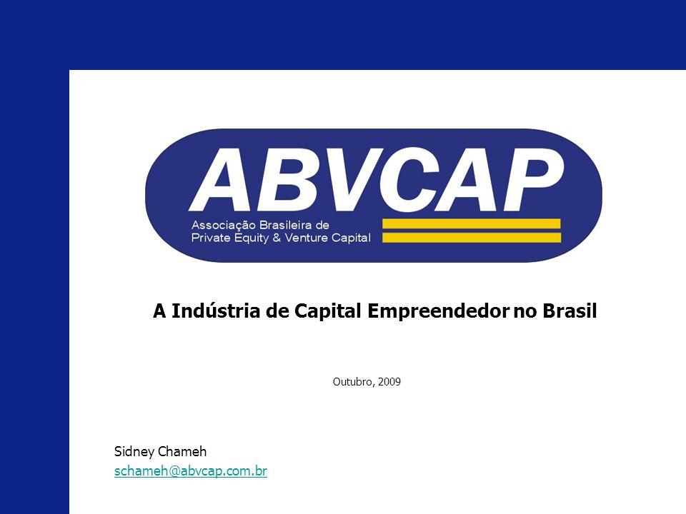 A Indústria de Capital Empreendedor no Brasil Sidney Chameh schameh@abvcap.com.br Outubro, 2009
