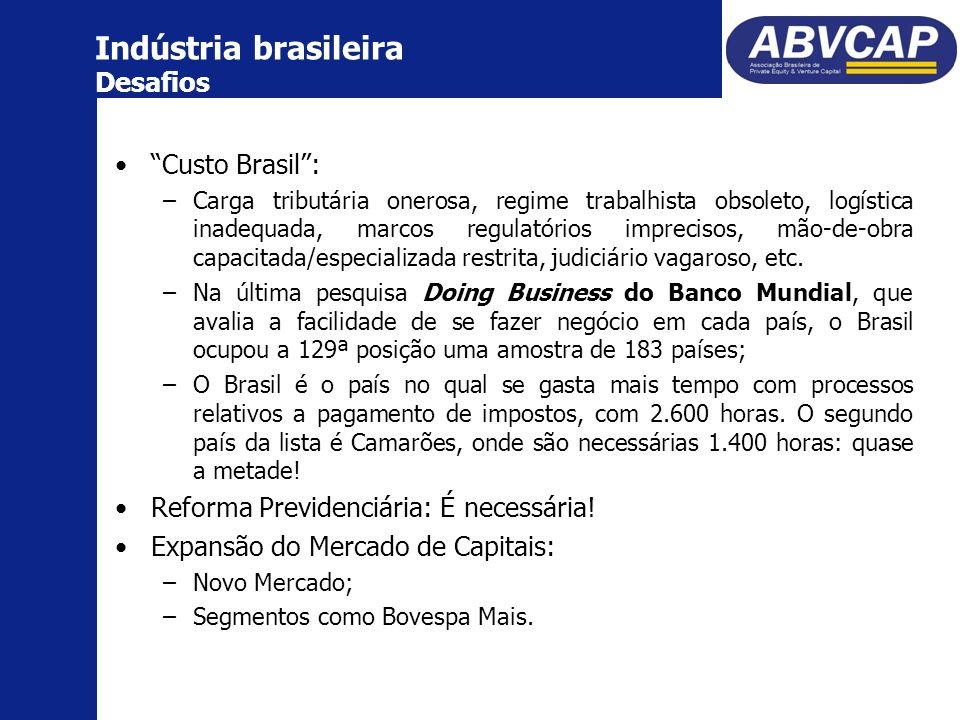 Custo Brasil : –Carga tributária onerosa, regime trabalhista obsoleto, logística inadequada, marcos regulatórios imprecisos, mão-de-obra capacitada/especializada restrita, judiciário vagaroso, etc.