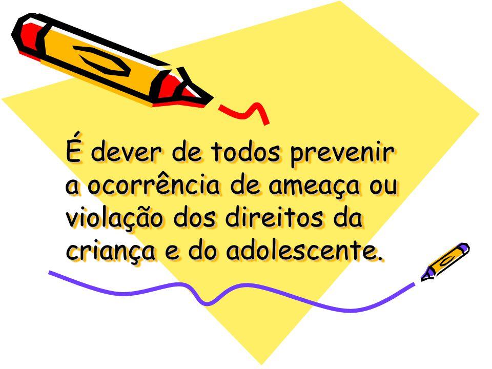 É dever de todos prevenir a ocorrência de ameaça ou violação dos direitos da criança e do adolescente.