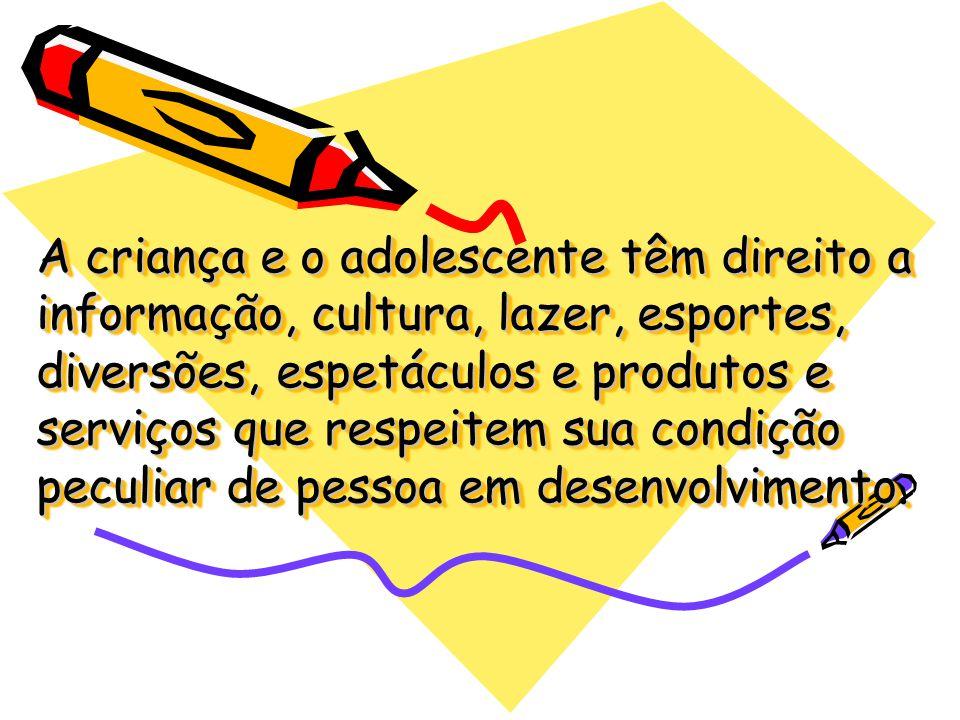 A criança e o adolescente têm direito a informação, cultura, lazer, esportes, diversões, espetáculos e produtos e serviços que respeitem sua condição