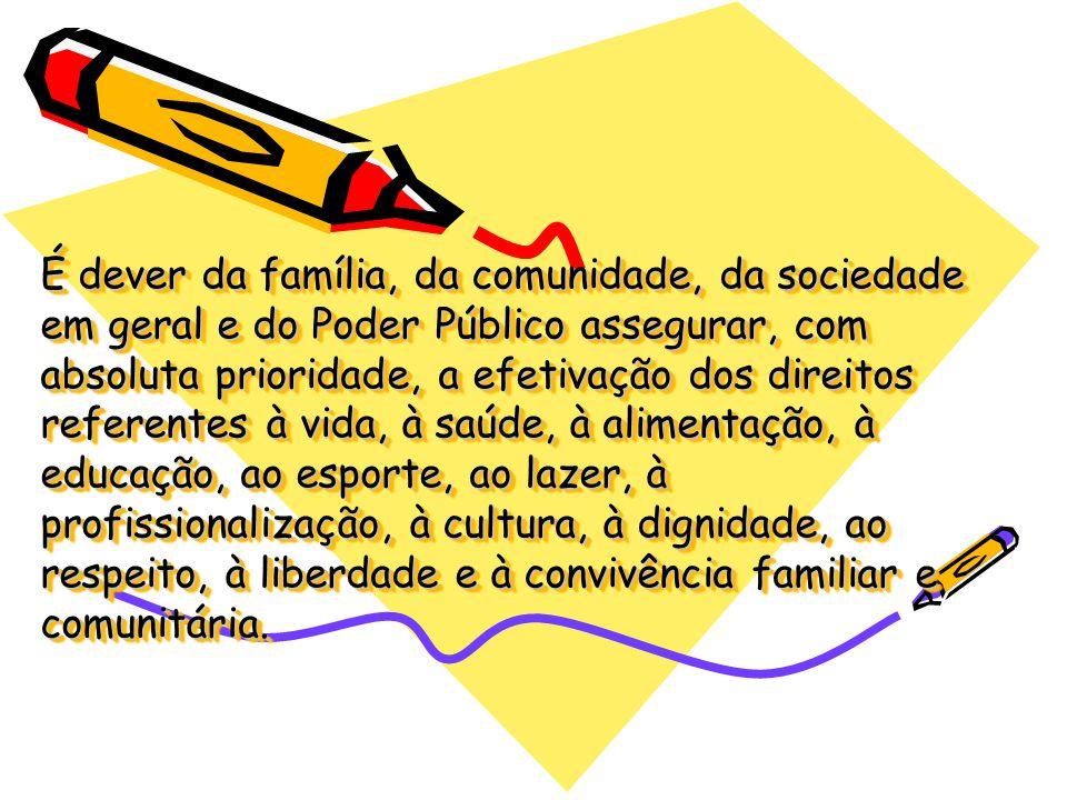 É dever da família, da comunidade, da sociedade em geral e do Poder Público assegurar, com absoluta prioridade, a efetivação dos direitos referentes à